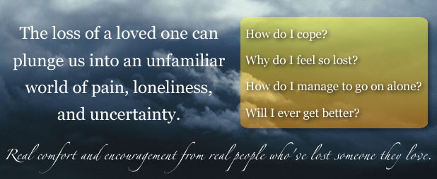 The loss of a loved one can plunge us into an unfamiliar world of pain, loneliness, and uncertainty.